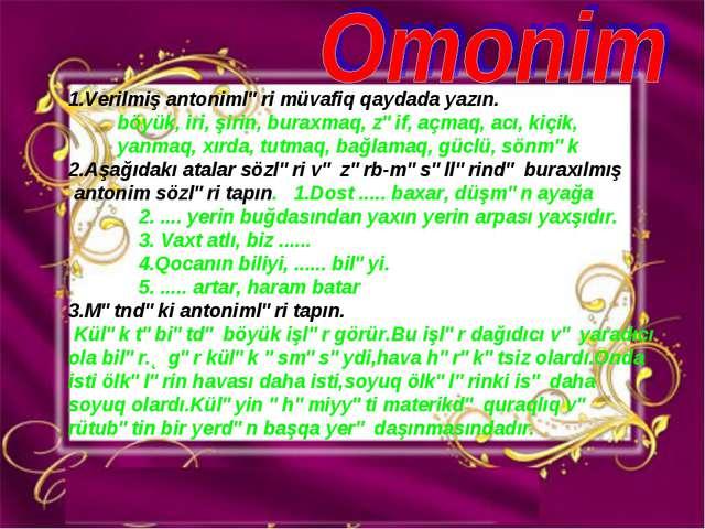 1.Verilmiş antonimləri müvafiq qaydada yazın. böyük, iri, şirin, buraxmaq, zə...