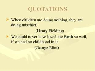 QUOTATIONS When children are doing nothing, they are doing mischief. 						 (
