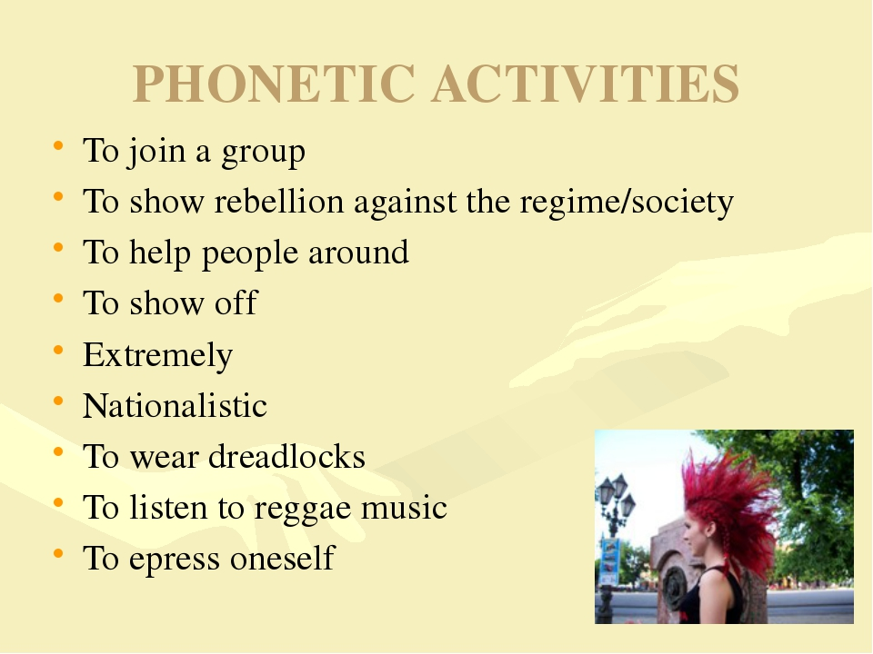 PHONETIC ACTIVITIES To join a group To show rebellion against the regime/soci...