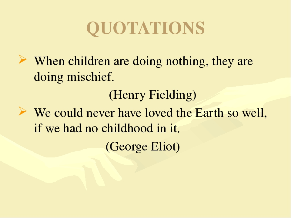 QUOTATIONS When children are doing nothing, they are doing mischief. 						 (...