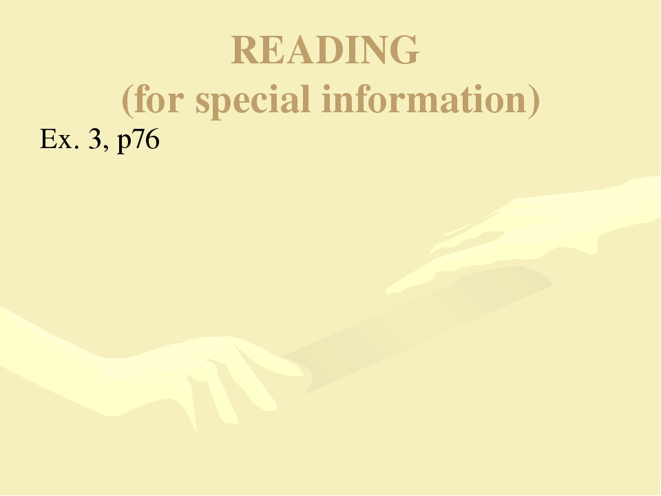 READING (for special information) Ex. 3, p76