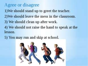 Agree or disagree 1)We should stand up to greet the teacher. 2)We should leav