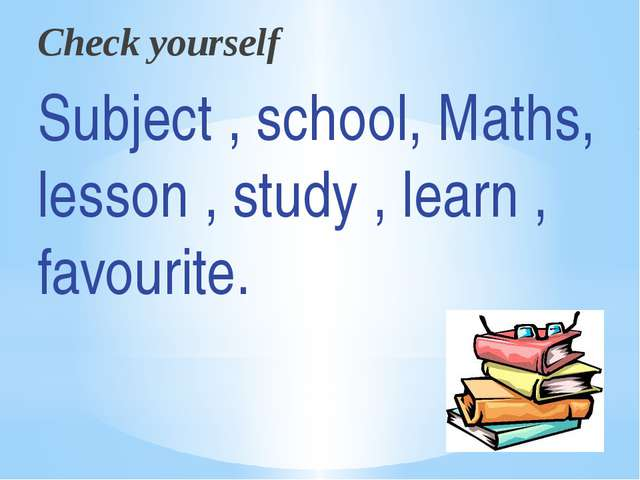 Check yourself Subject , school, Maths, lesson , study , learn , favourite.