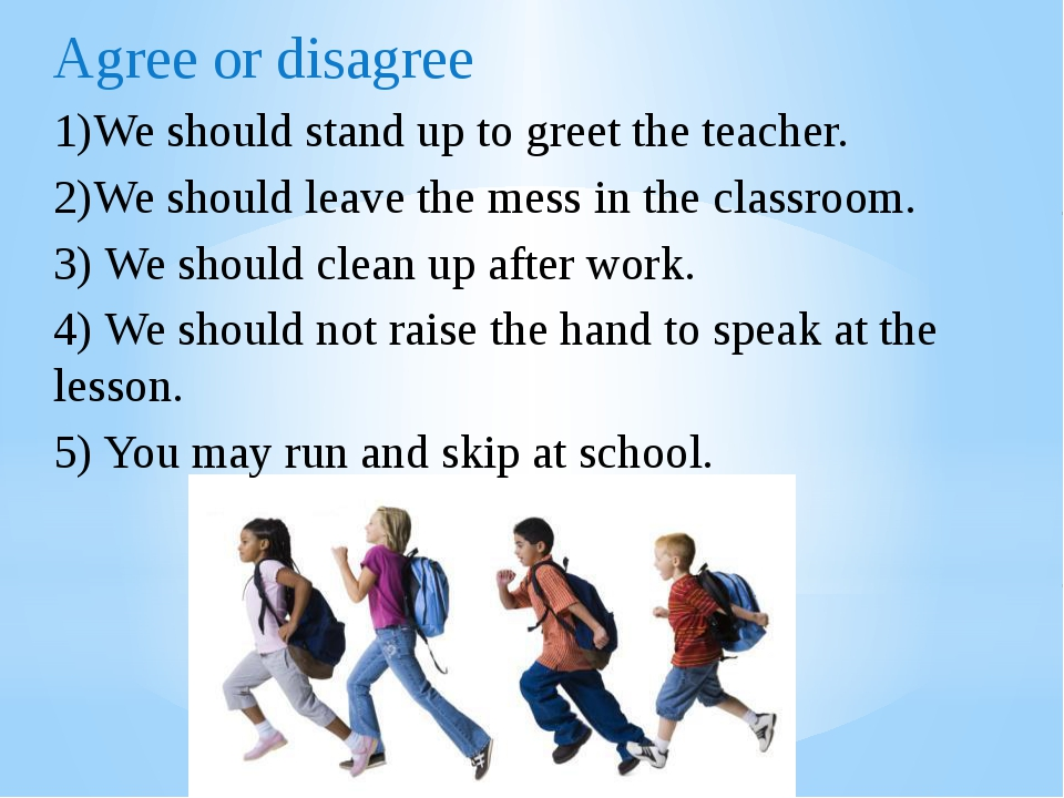 Agree or disagree 1)We should stand up to greet the teacher. 2)We should leav...
