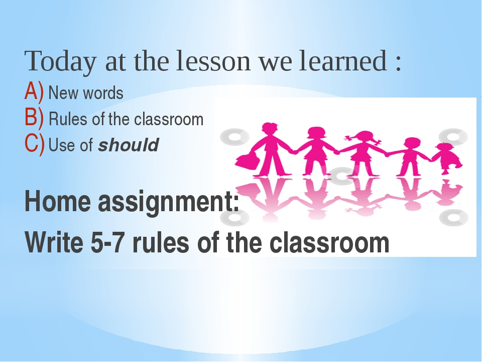 Today at the lesson we learned : New words Rules of the classroom Use of shou...