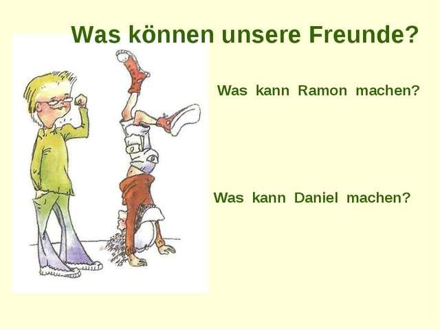 Was kann Daniel machen? Was kann Ramon machen? Was können unsere Freunde?