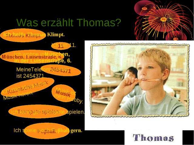 Was erzählt Thomas? Thomas Klimpt 11 Ich heiβe Thomas Klimpt. Ich bin 11. Mün...