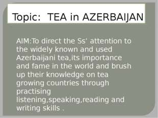 Topic: TEA in AZERBAIJAN AIM:To direct the Ss' attention to the widely known