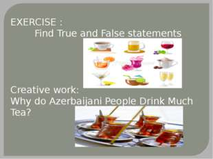 EXERCISE : Find True and False statements Creative work: Why do Azerbaijani P