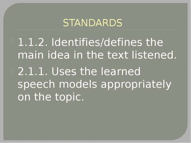 STANDARDS 1.1.2. Identifies/defines the main idea in the text listened. 2.1....
