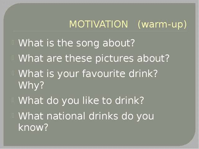 MOTIVATION (warm-up) What is the song about? What are these pictures about?...