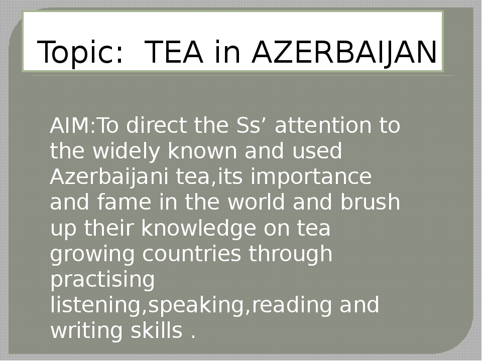 Topic: TEA in AZERBAIJAN AIM:To direct the Ss' attention to the widely known...