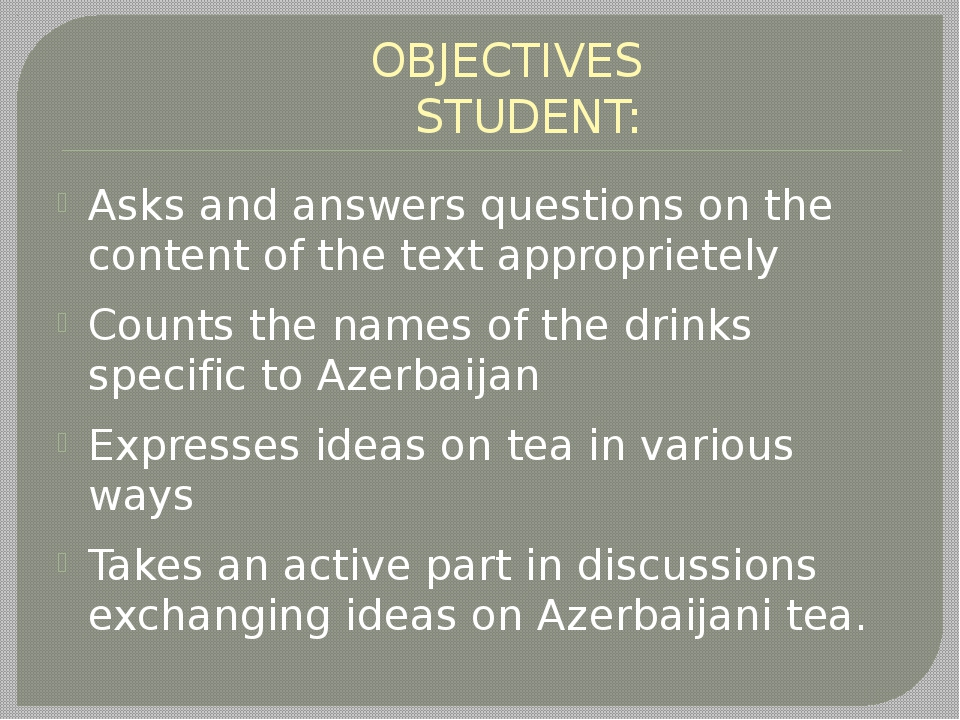 OBJECTIVES STUDENT: Asks and answers questions on the content of the text ap...