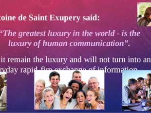 "Antoine de Saint Exupery said: ""The greatest luxury in the world - is the lux"