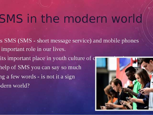 SMS in the modern world Nowadays SMS (SMS - short message service) and mobile...