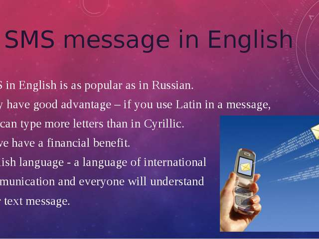 SMS message in English SMS in English is as popular as in Russian. They have...