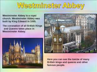 Westminster Abbey is a royal church. Westminster Abbey was built by King Edwa