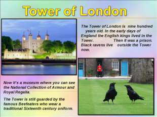 The Tower of London is nine hundred years old. In the early days of England t