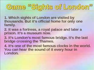 1. Which sights of London are visited by thousands. But it's official home fo