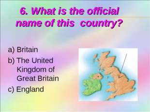 6. What is the official name of this country? a) Britain b) The United Kingdo