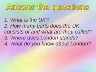 1. What is the UK? 2. How many parts does the UK consists of and what are the