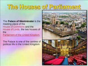 ThePalace of Westminsteris the meeting place of theHouse of Commonsand t