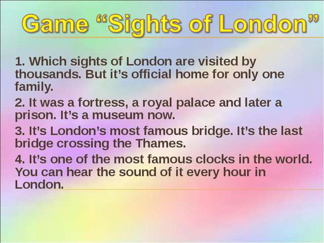 1. Which sights of London are visited by thousands. But it's official home fo...