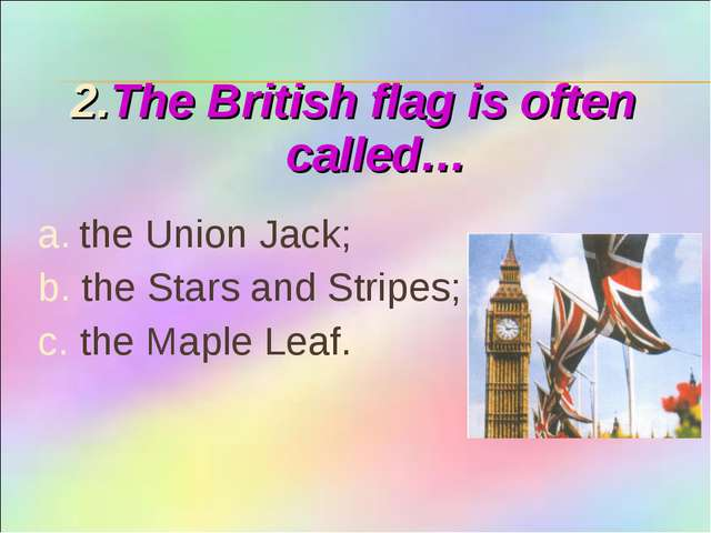 2.The British flag is often called… a. the Union Jack; b. the Stars and Strip...