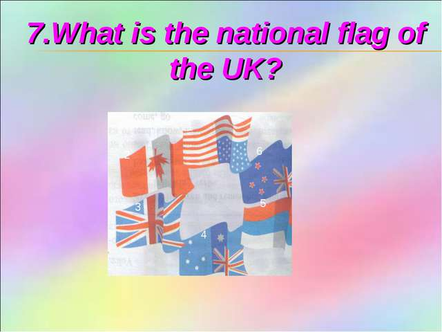 7.What is the national flag of the UK? 1 2 3 4 5 6