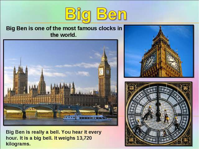 Big Ben is one of the most famous clocks in the world. Big Ben is really a be...