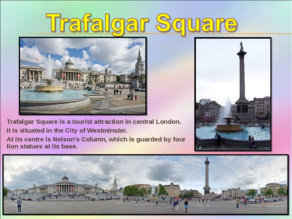 Trafalgar Square is a tourist attraction in central London. It is situated in...