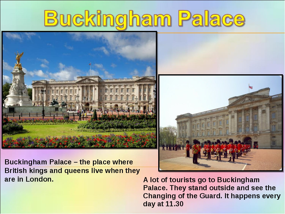 Buckingham Palace – the place where British kings and queens live when they a...