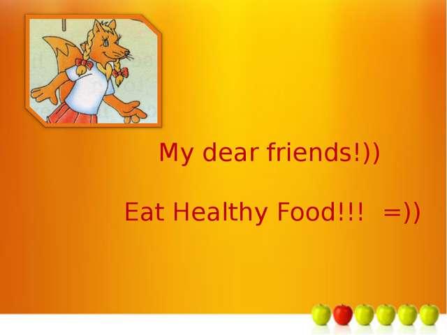м My dear friends!)) Eat Healthy Food!!! =))