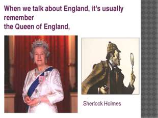 When we talk about England, it's usually remember the Queen of England, Sherl