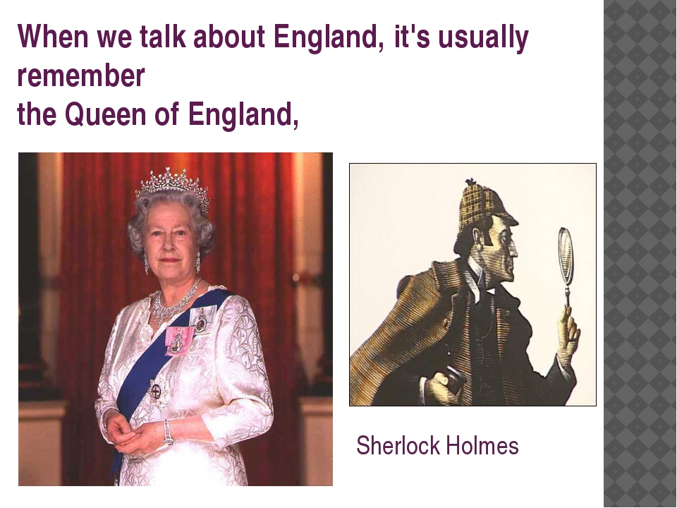 When we talk about England, it's usually remember the Queen of England, Sherl...