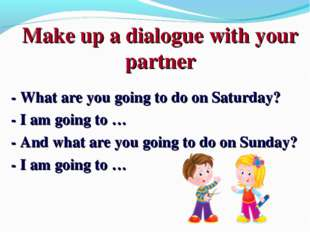 Make up a dialogue with your partner - What are you going to do on Saturday?
