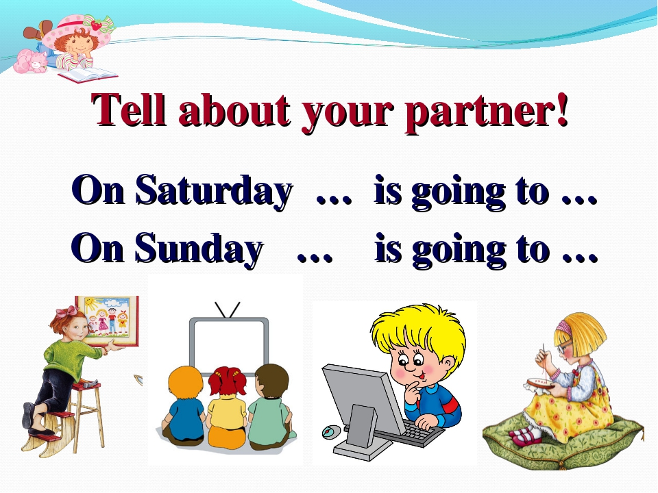 Tell about your partner! On Saturday … is going to … On Sunday … is going to …
