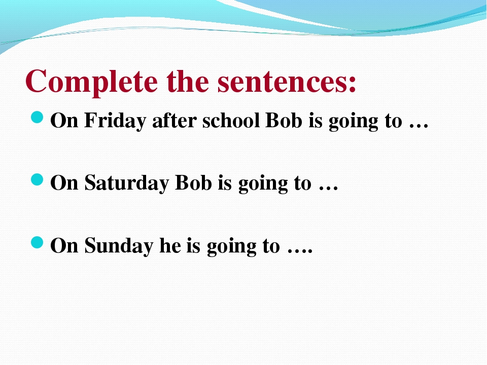 Complete the sentences: On Friday after school Bob is going to … On Saturday...