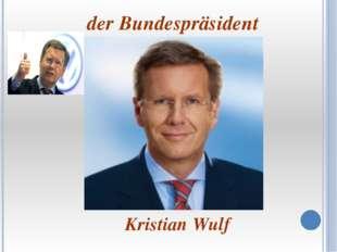 der Bundespräsident Kristian Wulf