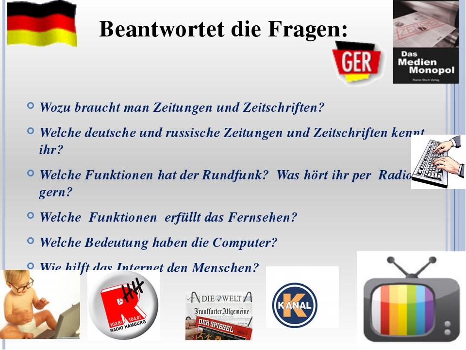 Wozu braucht man Zeitungen und Zeitschriften? Welche deutsche und russische...