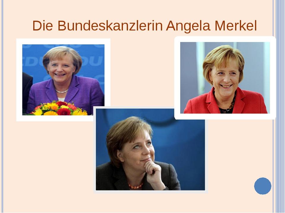 Die Bundeskanzlerin Angela Merkel