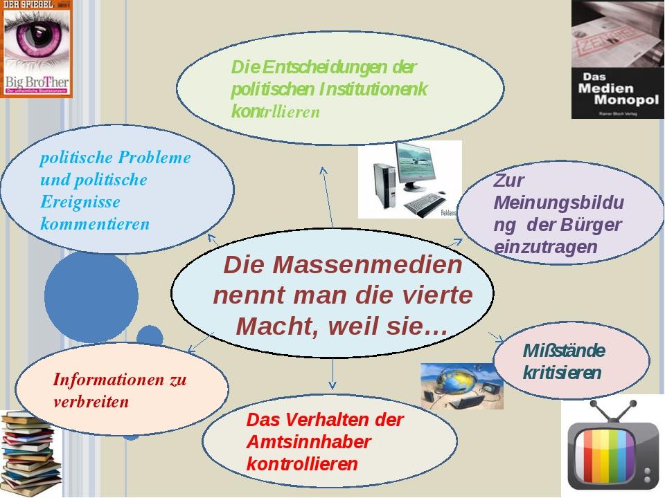 Die Massenmedien nennt man die vierte Macht, weil sie… politische Probleme...
