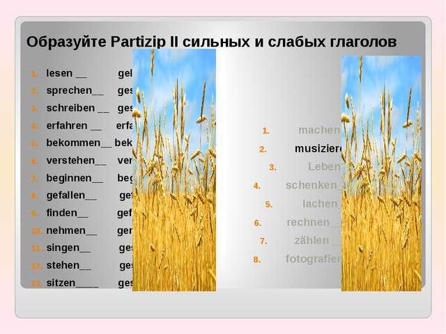 Образуйте Partizip II сильных и слабых глаголов lesen __ gelesen sprechen__ g...