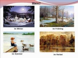 Im Winter im Frühling im Sommer im Herbst Wann?