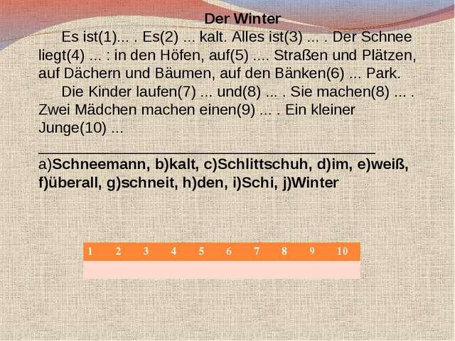 Der Winter Es ist(1)... . Es(2) ... kalt. Alles ist(3) ... . Der Schnee liegt...