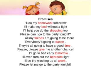 Promises I'll do my homework tomorrow I'll make my bed without a fight I'll h