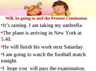 Will, be going to and the Present Continuous It's raining. I am taking my umb