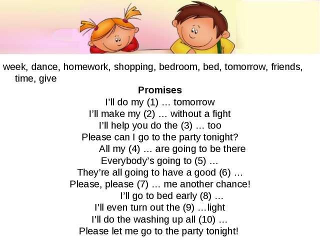 week, dance, homework, shopping, bedroom, bed, tomorrow, friends, time, give...