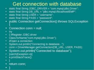 "Get connection with database static final String JDBC_DRIVER = ""com.mysql.jdb"