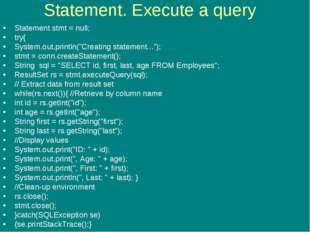 "Statement. Execute a query Statement stmt = null; try{ System.out.println(""Cr"